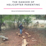 Taking Risks Is Good For Your Kids: The Danger of Helicopter Parenting pinterest image.