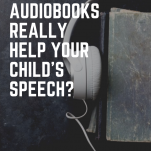 Audiobooks and Vocabulary: Can audiobooks really help your child's speech? pinterest image.
