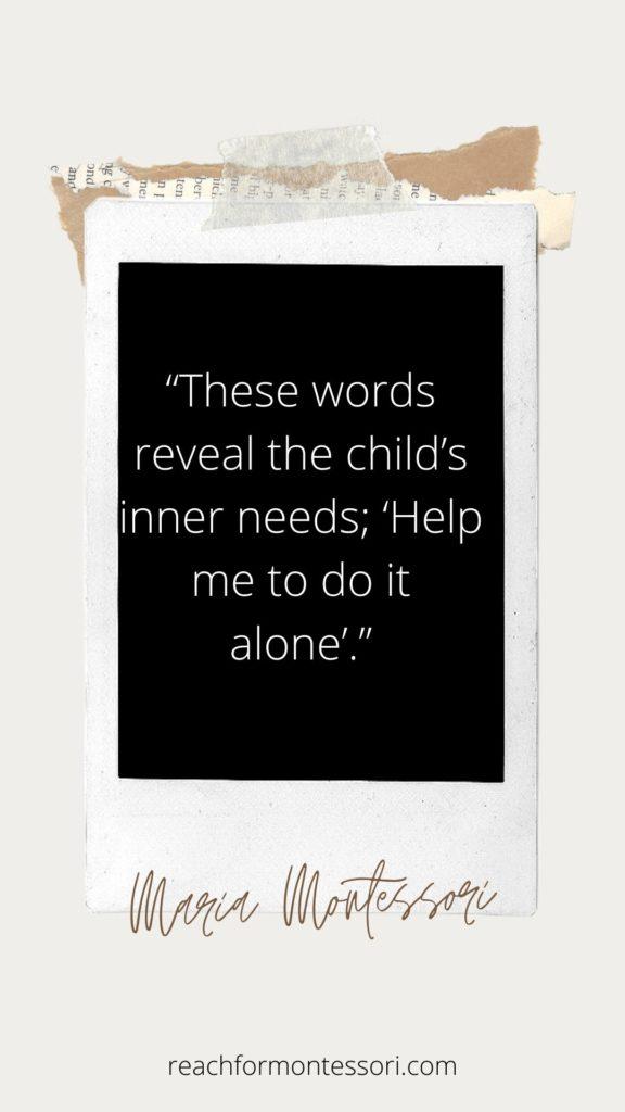 Maria Montessori quote. Help me do it alone.