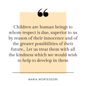 """""""Children are human beings to whom respect is due ...let us treat them with all the kindness"""" Montessori on respect and consent."""