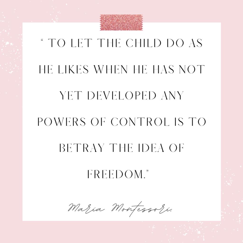 Maria Montessori Freedom Within Limits quote.